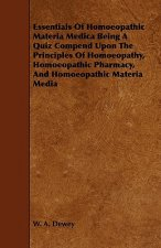 Essentials of Homoeopathic Materia Medica Being a Quiz Compend Upon the Principles of Homoeopathy, Homoeopathic Pharmacy, and Homoeopathic Materia Med