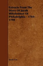 Extracts from the Diary of Jacob Hiltzheimer of Philadelphia - 1765-1798