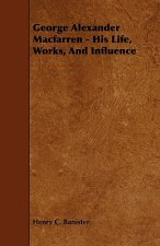 George Alexander Macfarren - His Life, Works, and Influence