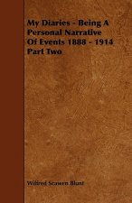 My Diaries - Being a Personal Narrative of Events 1888 - 1914 Part Two