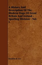 A History and Description of the Modern Dogs of Great Britain and Ireland - Sporting Division - Vol. I.
