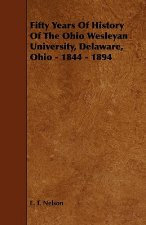 Fifty Years of History of the Ohio Wesleyan University, Delaware, Ohio - 1844 - 1894