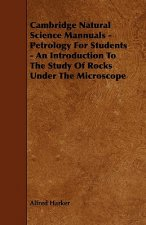 Cambridge Natural Science Mannuals - Petrology for Students - An Introduction to the Study of Rocks Under the Microscope