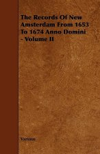 The Records of New Amsterdam from 1653 to 1674 Anno Domini - Volume II