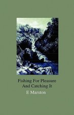 Fishing For Pleasure And Catching It - With Two Chapters On Angling In North Wales
