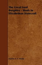 The Great Lord Burghley - Study in Elizabethan Statecraft