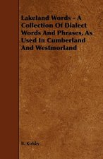 Lakeland Words - A Collection of Dialect Words and Phrases, as Used in Cumberland and Westmorland