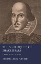 The Soliloquies of Shakespeare - A Study in Technic