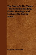The Story Of The Tunes - From Home Reading, Praise Meetings And Lectures On Sacred Music