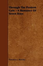 Through the Postern Gate - A Romance of Seven Days