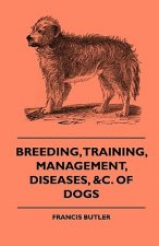 Breeding, Training, Management, Diseases, Of Dogs - Together With An Easy And Agreeable Method Of Instructing All Breeds Of Dogs In A Great Variety Of