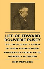Life Of Edward Bouverie Pusey - Doctor Of Divinity Canon Of Christ Church