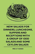 New Salads For Dinners, Luncheons, Suppers And Receptions With A Group Of Odd Salads And Some Ceylon Salads