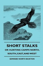 Short Stalks - Or Hunting Camps North, South, East, And West