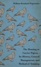 The Homing or Carrier Pigeon - Its History, General Management, and Method of Training