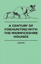 A Century Of Foxhunting With The Warwickshire Hounds