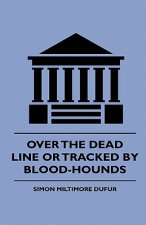 Over the Dead Line Or Tracked By Blood-Hounds