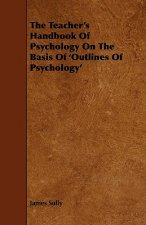 The Teacher's Handbook of Psychology on the Basis of 'Outlines of Psychology'