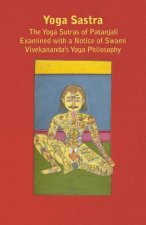Yoga Sastra - The Yoga Sutras of Patanjali Examined with a Notice of Swami Vivekananda's Yoga Philosophy