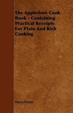 The Appledore Cook Book - Containing Practical Receipts For Plain And Rich Cooking