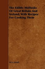 The Edible Mollusks of Great Britain and Ireland, with Recipes for Cooking Them