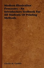 Modern Illustration Processes - An Introductory Textbook for All Students of Printing Methods