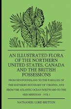 An Illustrated Flora Of The Northern United States, Canada And The British Possessions - From Newfoundland To The Parallel Of The Southern Boundary Of