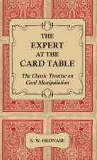 The Expert at the Card Table - The Classic Treatise on Card Manipulation