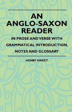 An Anglo-Saxon Reader - In Prose And Verse With Grammatical Introduction, Notes And Glossary