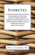 Basketry - A Popular Hand-book Containing Concise Basketry Directions With Clear Simple Diagrams - Designed for the Beginner as Well as the Experience