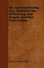 The American Hunting Dog  Modern Strains Of Bird Dogs And Hounds, And Their Field Training