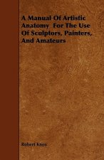A Manual Of Artistic Anatomy  For The Use Of Sculptors, Painters, And Amateurs