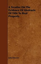 A Treatise On The Evidence Of Abstracts Of Title To Real Property