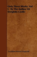 Only Three Weeks. Vol. I. by the Author of Ereighda Castle