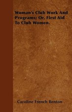 Woman's Club Work and Programs; Or, First Aid to Club Women.