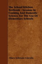 The School Kitchen Textbook - Lessons in Cooking and Domestic Science for the Use of Elementary Schools
