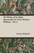 The Works of the Right Honourable Sir Chas. Hanbury Williams - Vol. I.