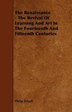 The Renaissance - The Revival Of Learning And Art In The Fourteenth And Fifteenth Centuries