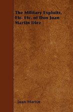 The Military Exploits, Etc. Etc. of Don Juan Martin Diez