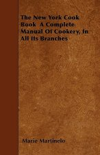 The New York Cook Book a Complete Manual of Cookery, in All Its Branches