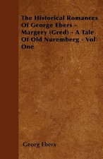 The Historical Romances of George Ebers - Margery (Gred) - A Tale of Old Nuremberg - Vol One