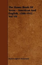 The Home Book Of Verse - American And English, 1580-1912 - Vol VII