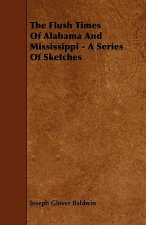 The Flush Times Of Alabama And Mississippi - A Series Of Sketches