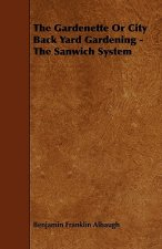 The Gardenette Or City Back Yard Gardening - The Sanwich System