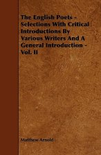 The English Poets - Selections with Critical Introductions by Various Writers and a General Introduction - Vol. II