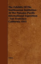 The Exhibits of the Smithsonian Institution at the Panama-Pacific International Exposition - San Francisco California 1915