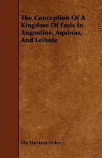 The Conception Of A Kingdom Of Ends In Augustine, Aquinas, And Leibniz