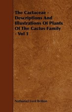 The Cactaceae - Descriptions And Illustrations Of Plants Of The Cactus Family - Vol 1