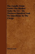 The Candle from Under the Bushel (Luke XI, 33) - Or, Thirteen Hundred and Six Questions to the Clergy
