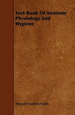 Text-Book of Anatomy Physiology and Hygiene